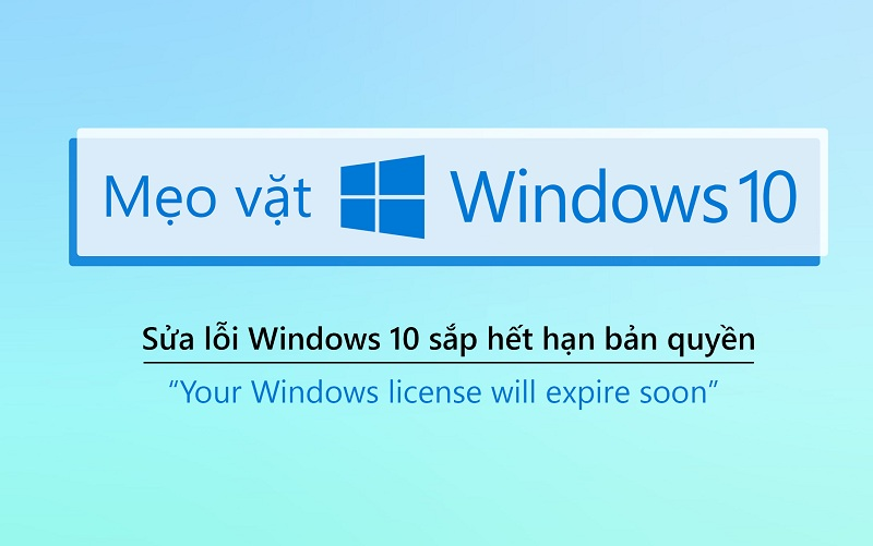 lỗi your windows license will expire soon